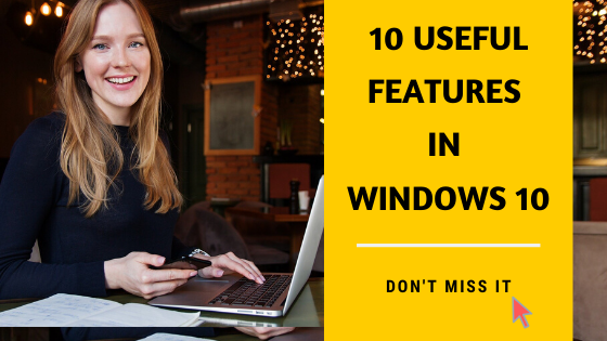 Windows 10 Useful features